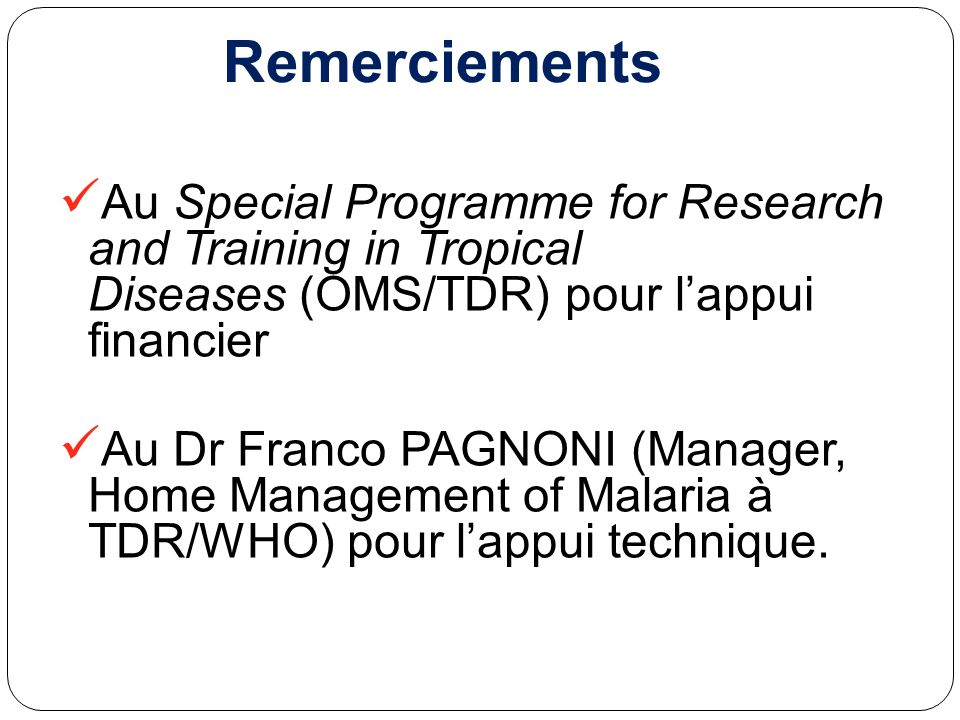 Remerciements Au Special Programme for Research and Training in Tropical Diseases (OMS/TDR) pour l'appui financier.