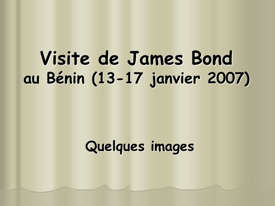 Visite de James Bond au Bénin (13-17 janvier 2007)