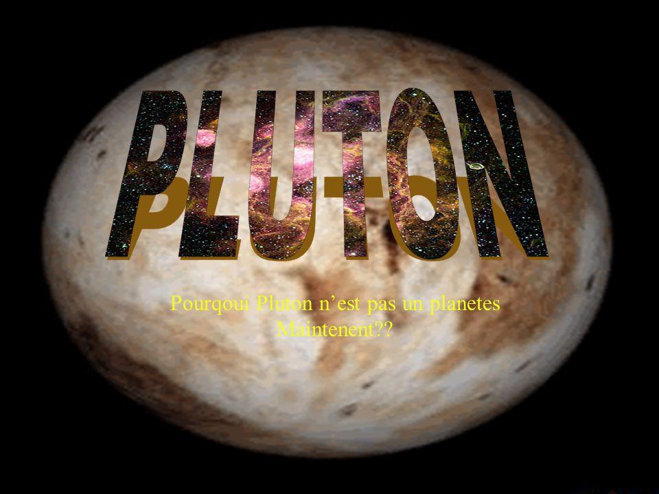 Pourqoui Pluton n'est pas un planetes Maintenent