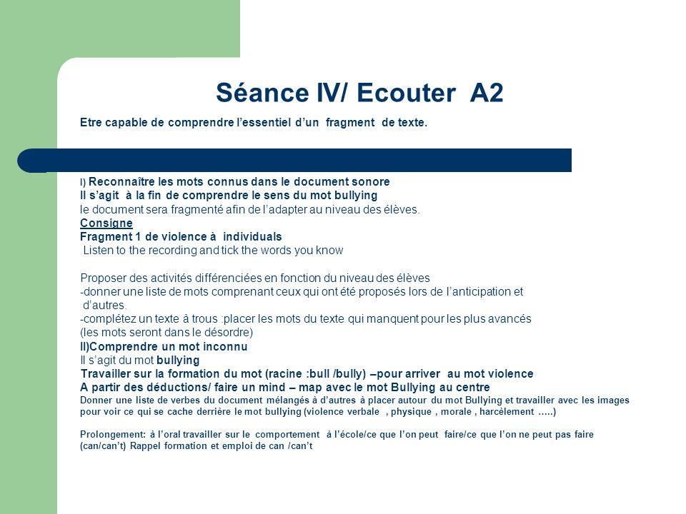 Séance IV/ Ecouter A2 Etre capable de comprendre l'essentiel d'un fragment de texte. I) Reconnaître les mots connus dans le document sonore.