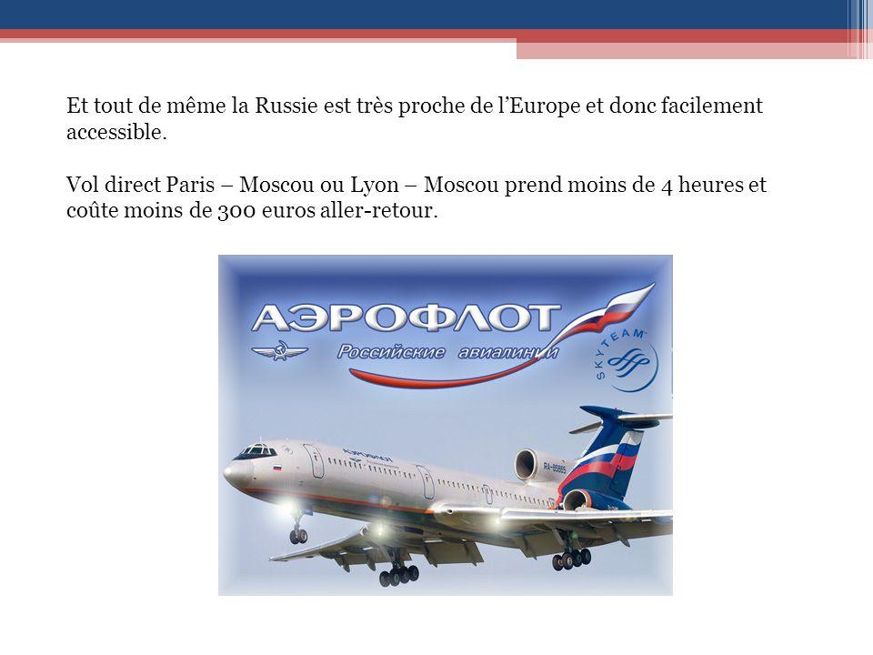 Et tout de même la Russie est très proche de l'Europe et donc facilement accessible.