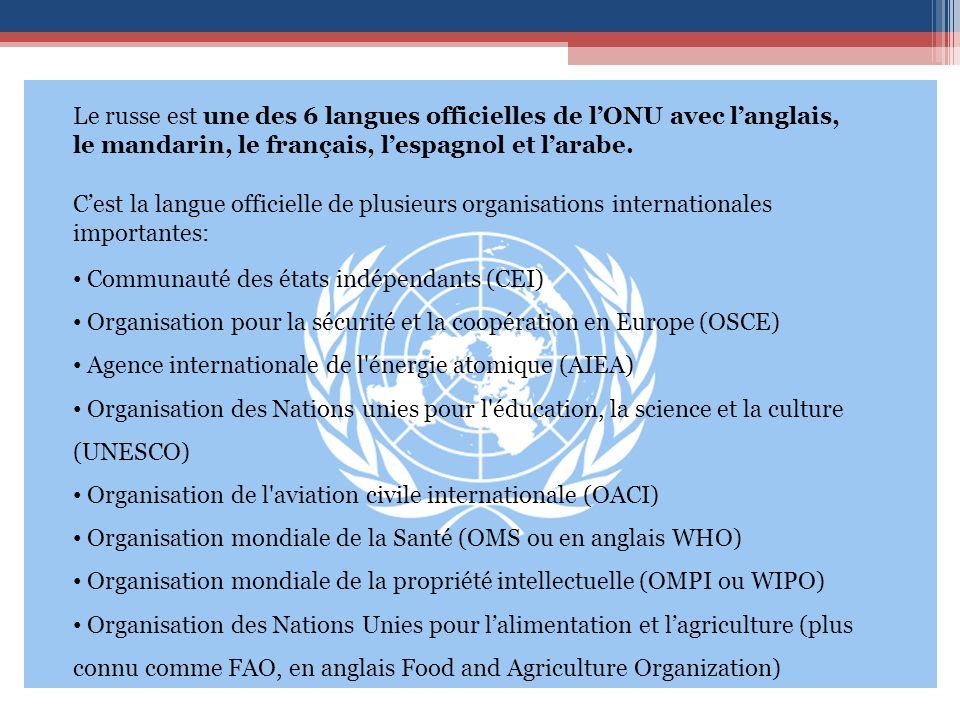 Le russe est une des 6 langues officielles de l'ONU avec l'anglais, le mandarin, le français, l'espagnol et l'arabe.