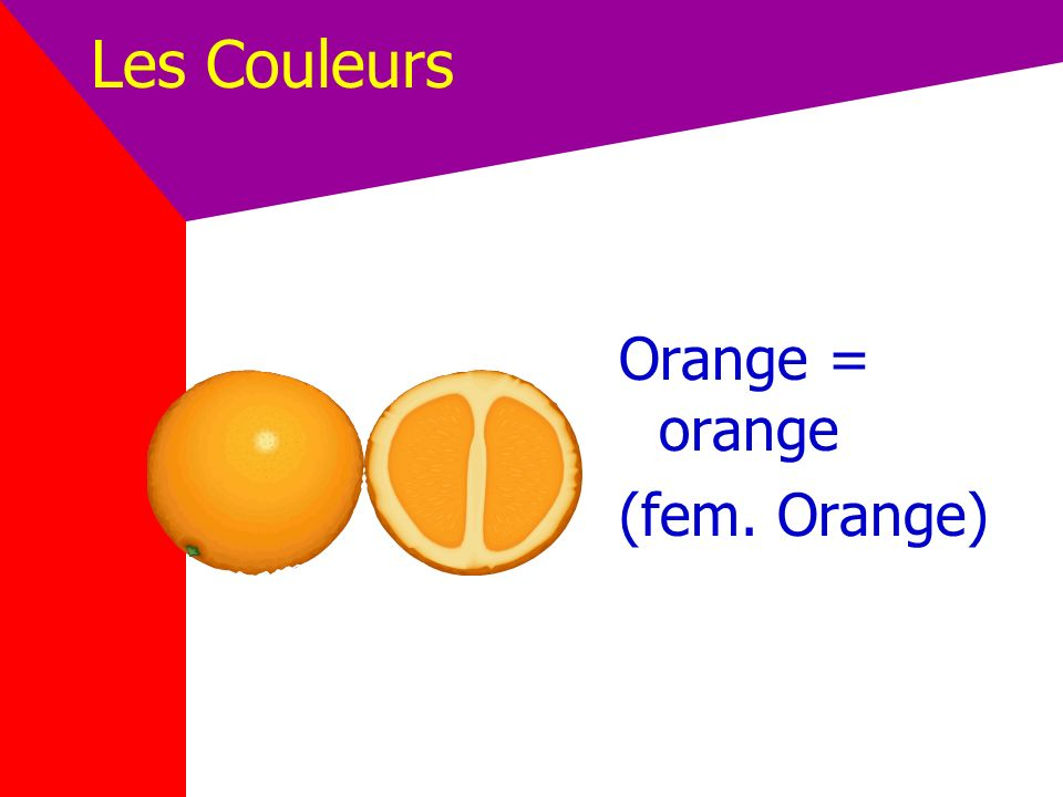 Les Couleurs Orange = orange (fem. Orange)