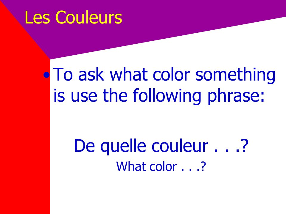 To ask what color something is use the following phrase: