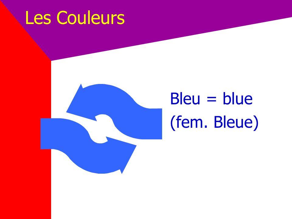 Les Couleurs Bleu = blue (fem. Bleue)