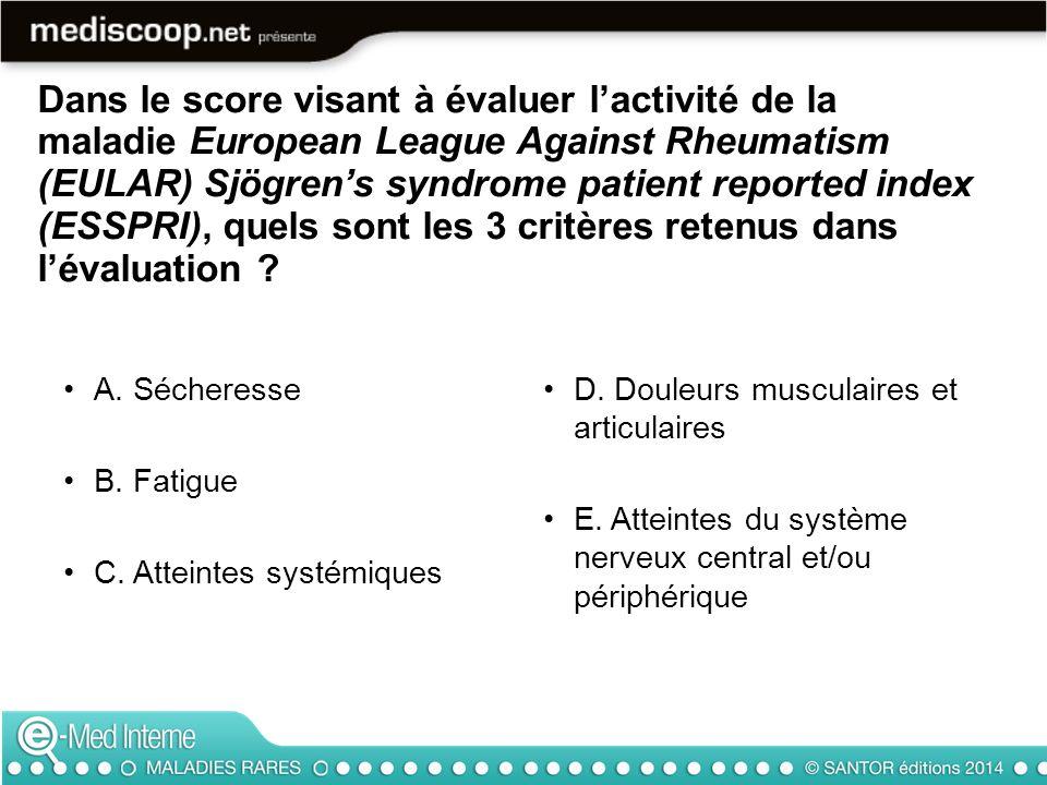 Dans le score visant à évaluer l'activité de la maladie European League Against Rheumatism (EULAR) Sjögren's syndrome patient reported index (ESSPRI), quels sont les 3 critères retenus dans l'évaluation