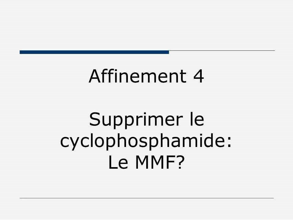 Affinement 4 Supprimer le cyclophosphamide: Le MMF