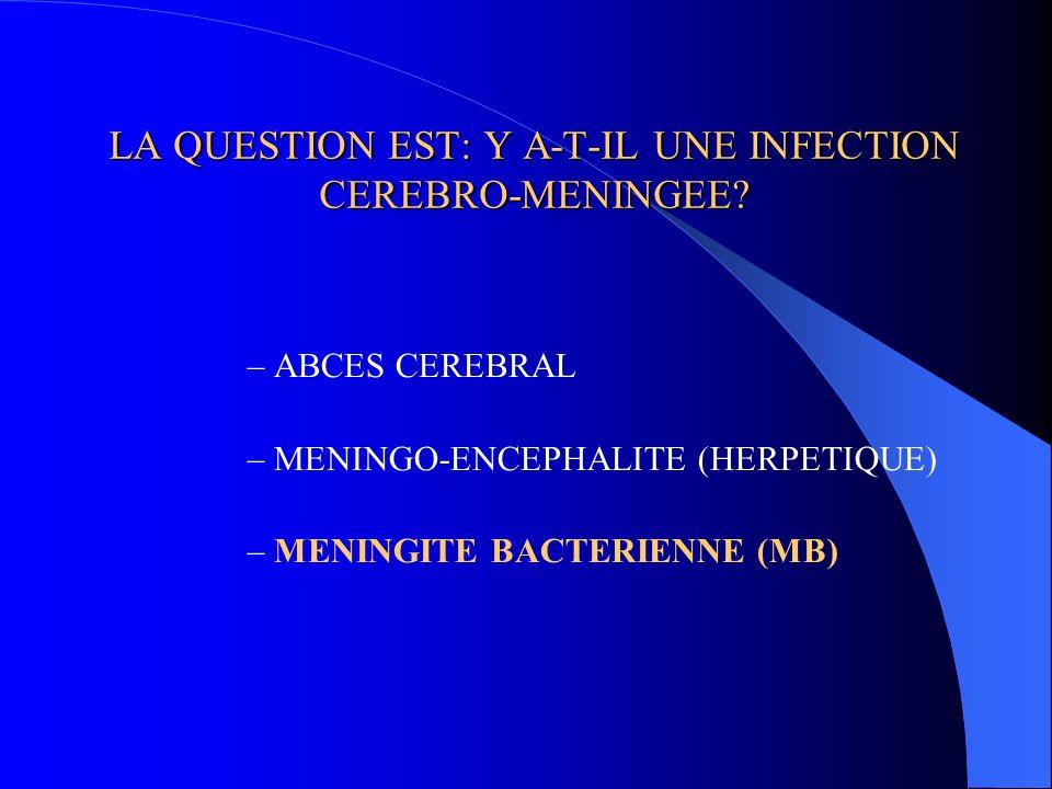 LA QUESTION EST: Y A-T-IL UNE INFECTION CEREBRO-MENINGEE