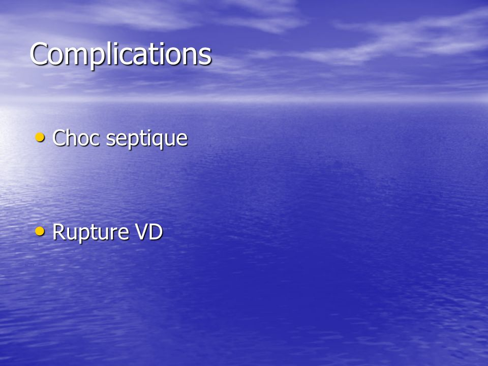 Complications Choc septique Rupture VD