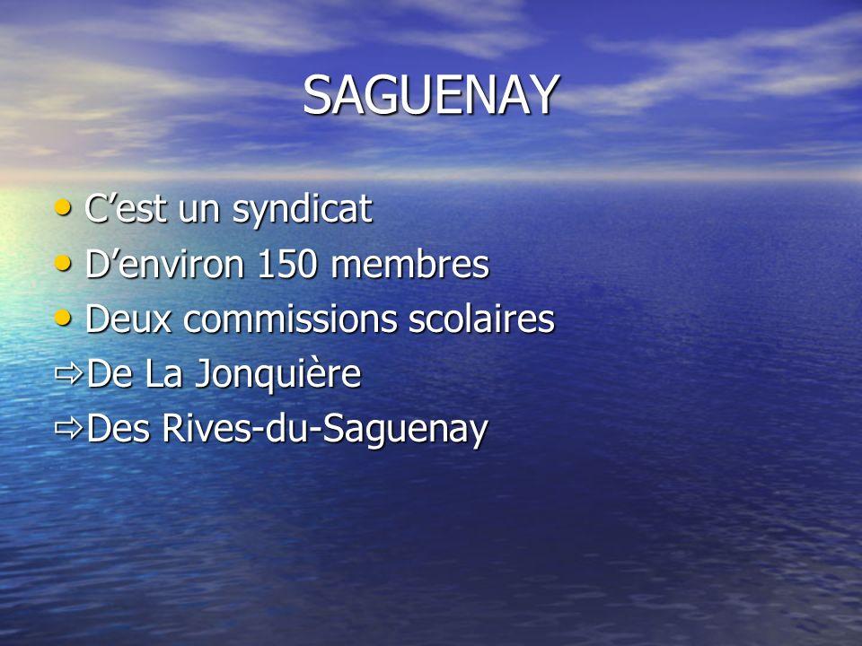SAGUENAY C'est un syndicat D'environ 150 membres