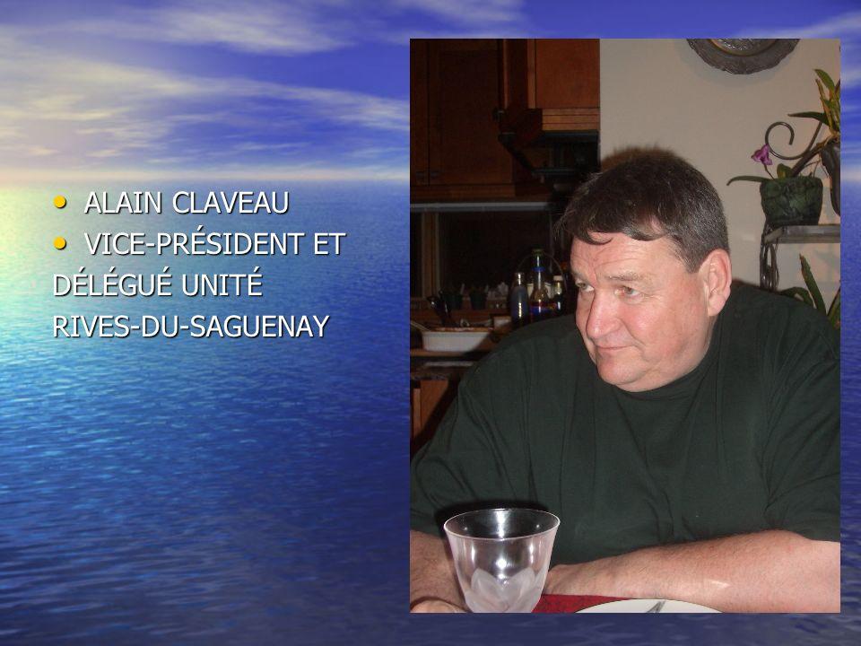 ALAIN CLAVEAU VICE-PRÉSIDENT ET DÉLÉGUÉ UNITÉ RIVES-DU-SAGUENAY