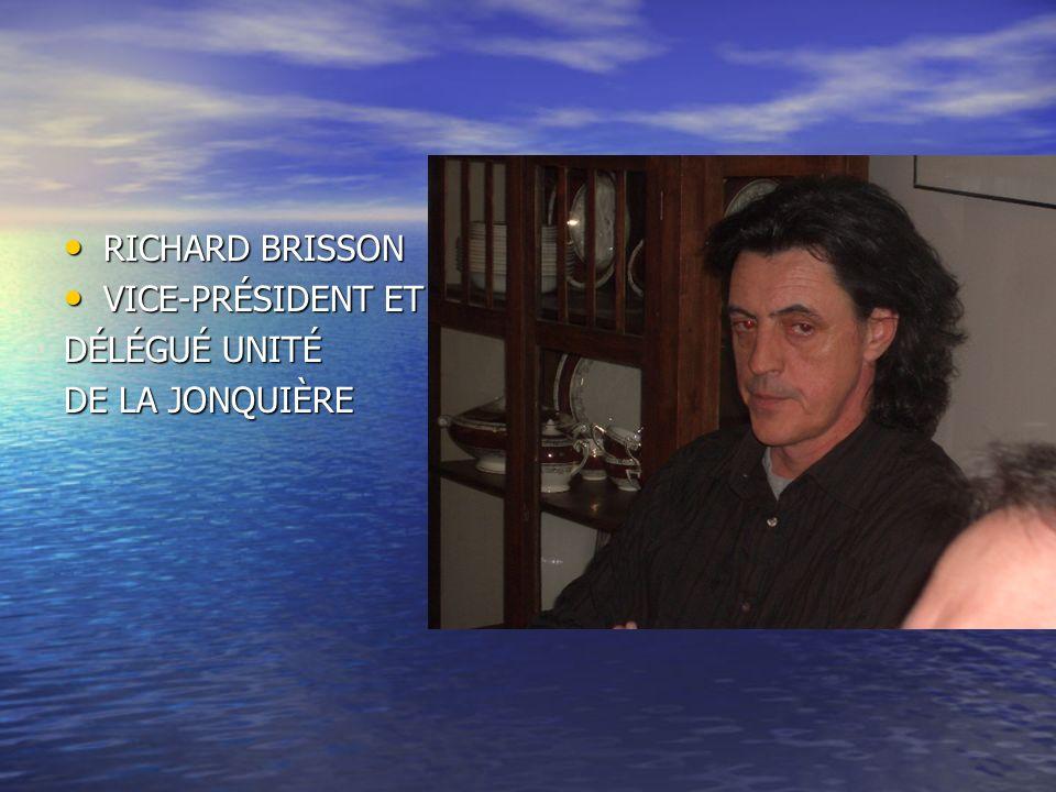 RICHARD BRISSON VICE-PRÉSIDENT ET DÉLÉGUÉ UNITÉ DE LA JONQUIÈRE