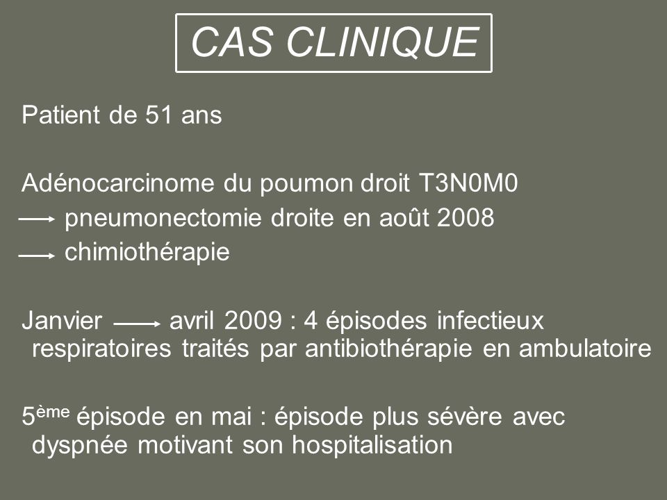 CAS CLINIQUE Patient de 51 ans Adénocarcinome du poumon droit T3N0M0