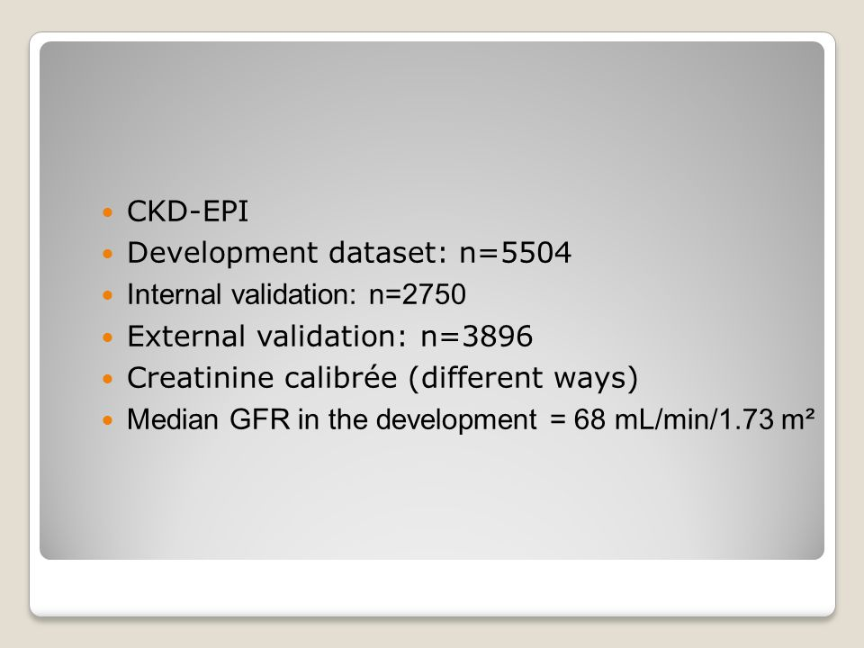 CKD-EPI Development dataset: n=5504. Internal validation: n=2750. External validation: n=3896. Creatinine calibrée (different ways)
