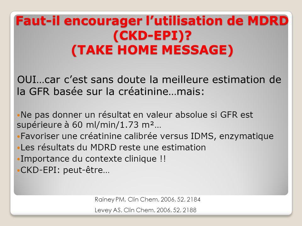 Faut-il encourager l'utilisation de MDRD (CKD-EPI) (TAKE HOME MESSAGE)