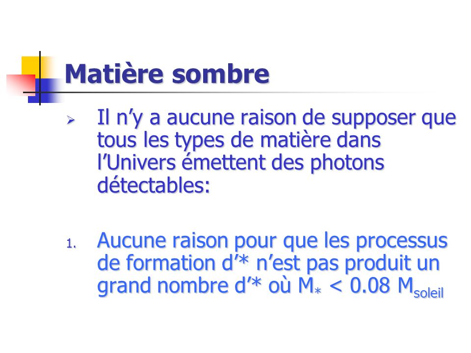 Matière sombre Il n'y a aucune raison de supposer que tous les types de matière dans l'Univers émettent des photons détectables: