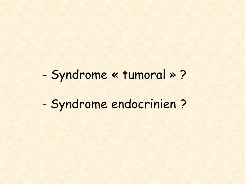 - Syndrome endocrinien