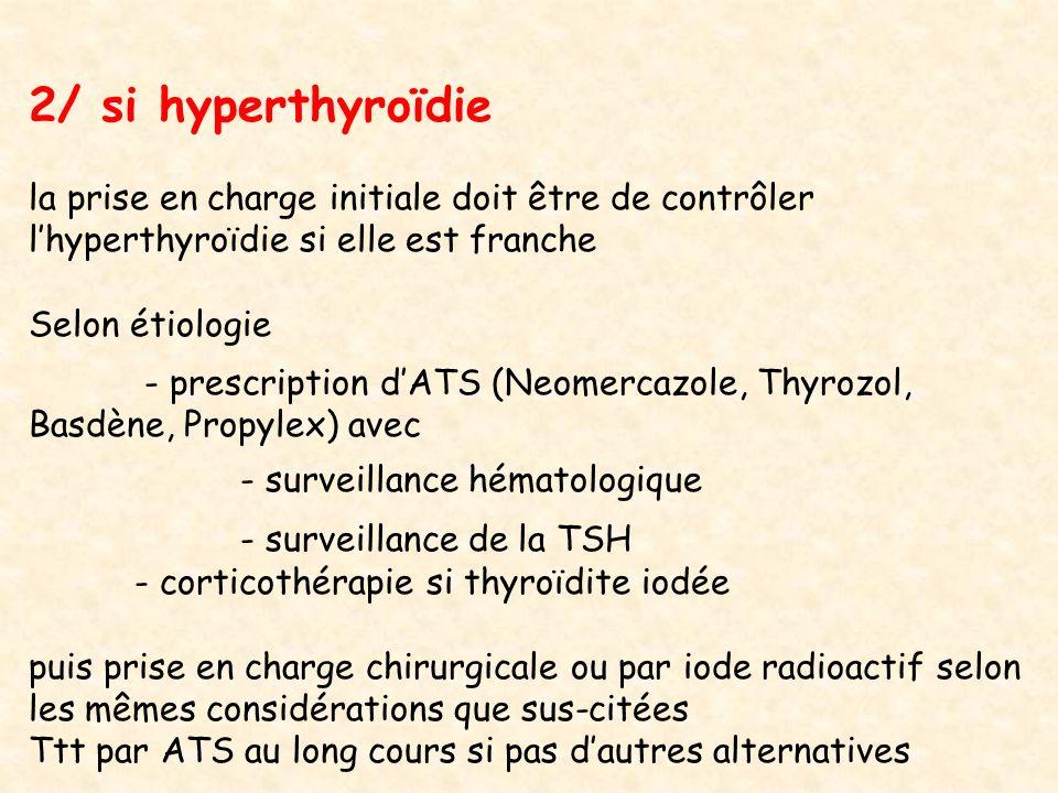 2/ si hyperthyroïdie la prise en charge initiale doit être de contrôler. l'hyperthyroïdie si elle est franche.