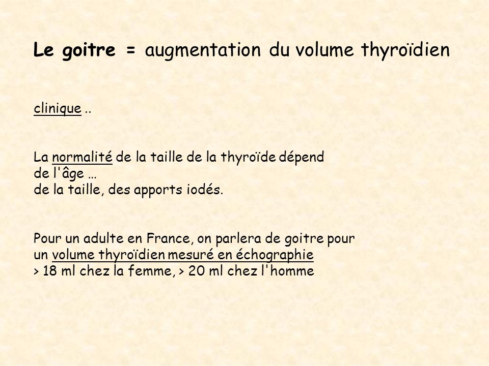 Le goitre = augmentation du volume thyroïdien