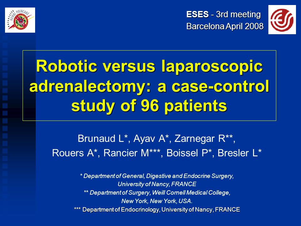 ESES - 3rd meeting Barcelona April 2008. Robotic versus laparoscopic adrenalectomy: a case-control study of 96 patients.