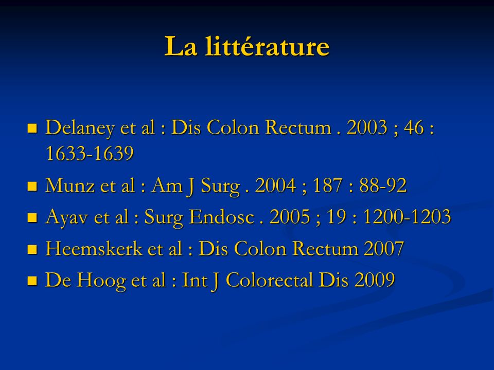 La littérature Delaney et al : Dis Colon Rectum . 2003 ; 46 : 1633-1639. Munz et al : Am J Surg . 2004 ; 187 : 88-92.