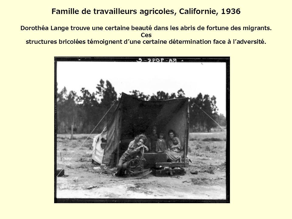 Famille de travailleurs agricoles, Californie, 1936 Dorothéa Lange trouve une certaine beauté dans les abris de fortune des migrants.