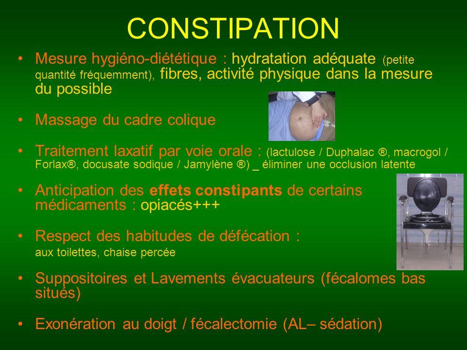CONSTIPATION Mesure hygiéno-diététique : hydratation adéquate (petite quantité fréquemment), fibres, activité physique dans la mesure du possible.