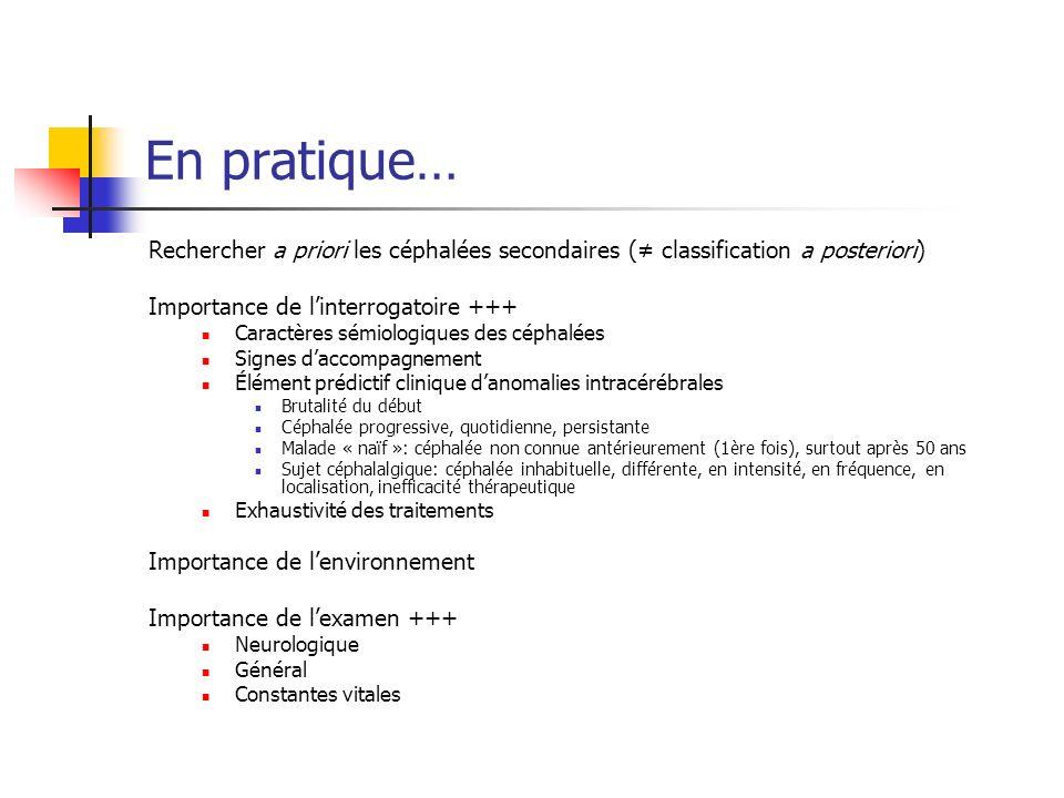 En pratique… Rechercher a priori les céphalées secondaires (≠ classification a posteriori) Importance de l'interrogatoire +++