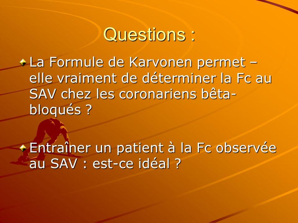 Questions : La Formule de Karvonen permet –elle vraiment de déterminer la Fc au SAV chez les coronariens bêta-bloqués
