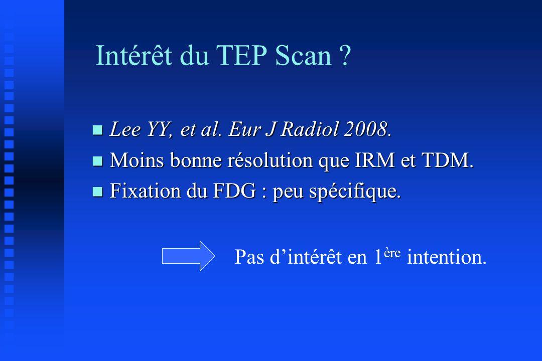Intérêt du TEP Scan Lee YY, et al. Eur J Radiol 2008.