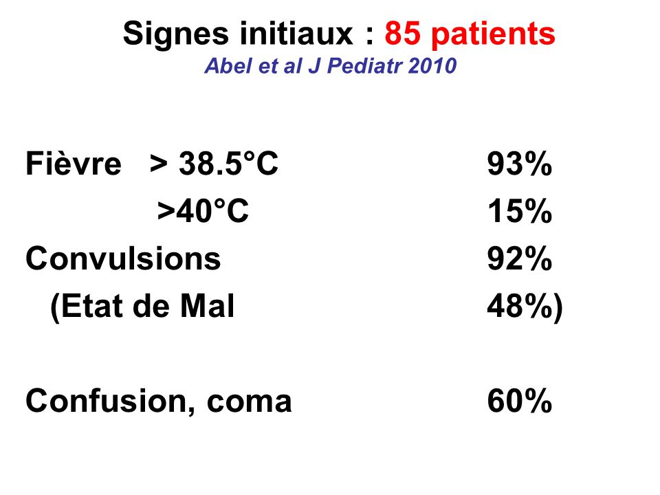 Signes initiaux : 85 patients Abel et al J Pediatr 2010