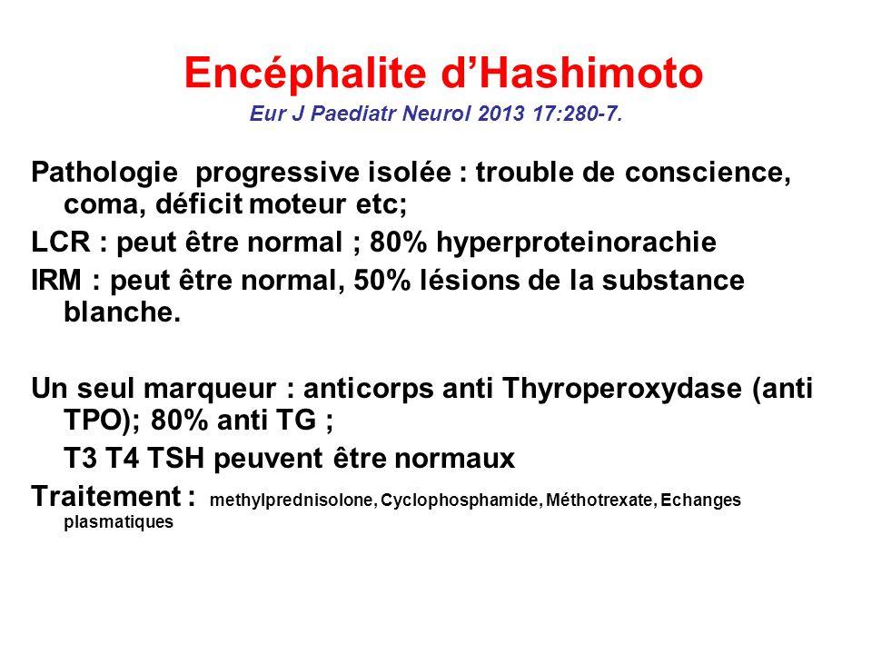 Encéphalite d'Hashimoto Eur J Paediatr Neurol 2013 17:280-7.