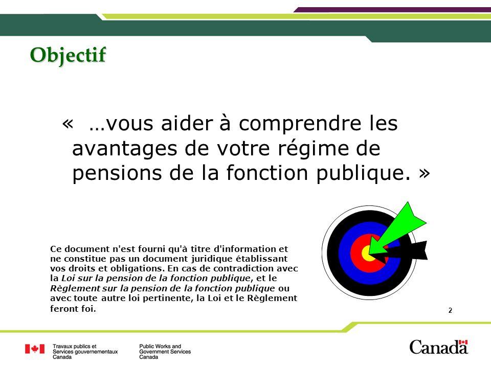 Objectif « …vous aider à comprendre les avantages de votre régime de pensions de la fonction publique. »