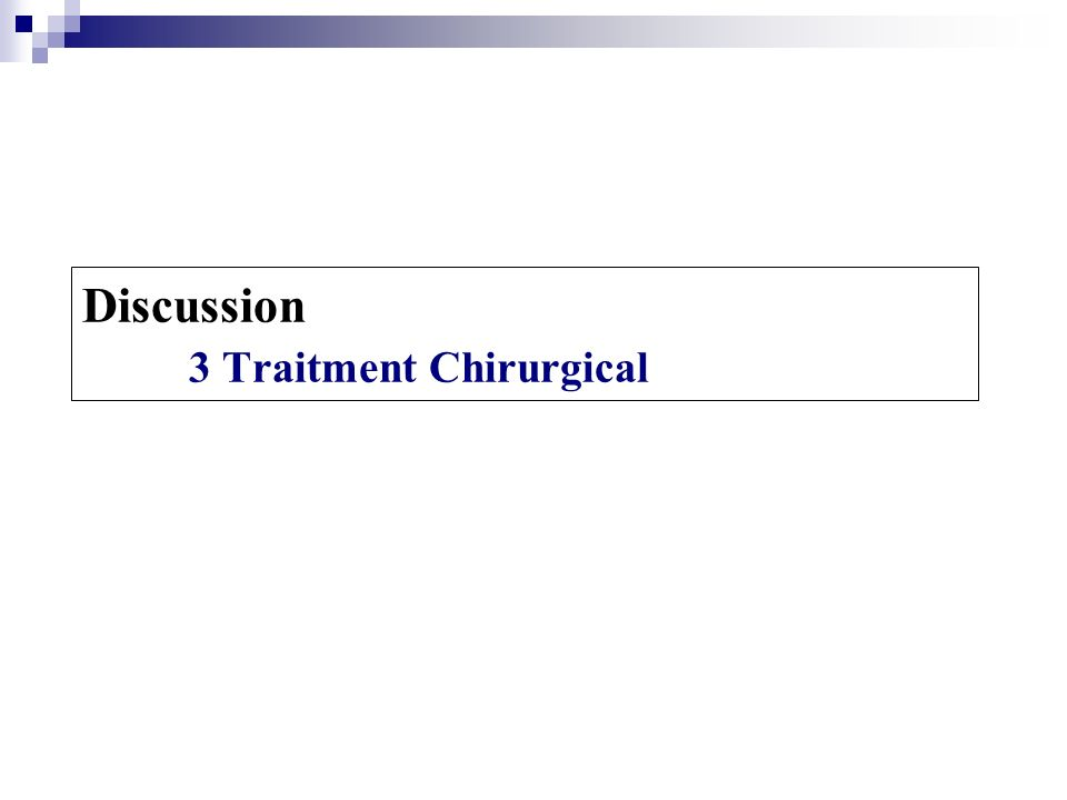 Discussion 3 Traitment Chirurgical