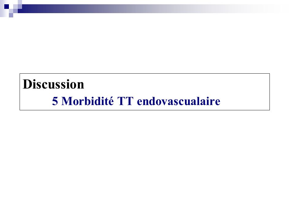 Discussion 5 Morbidité TT endovascualaire