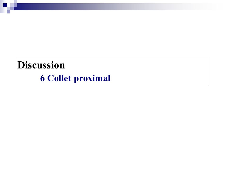Discussion 6 Collet proximal