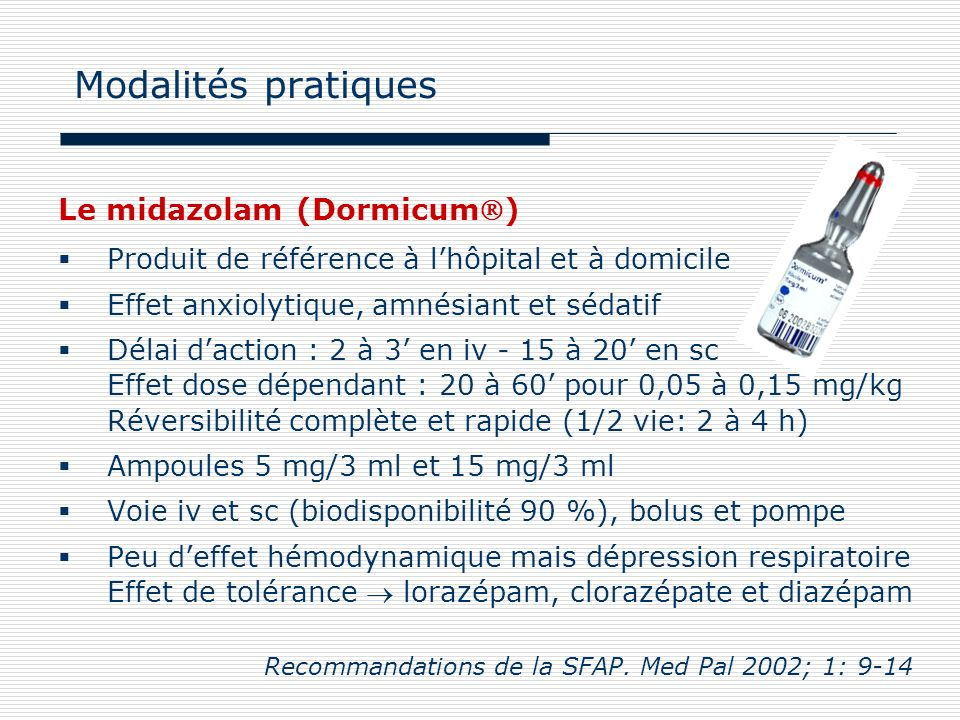 Modalités pratiques Le midazolam (Dormicum)