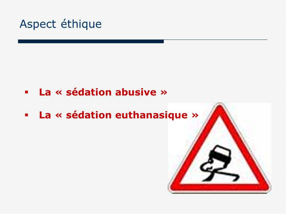Aspect éthique La « sédation abusive » La « sédation euthanasique »