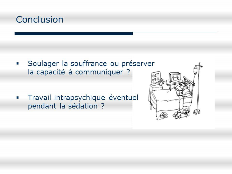 Conclusion Soulager la souffrance ou préserver la capacité à communiquer .