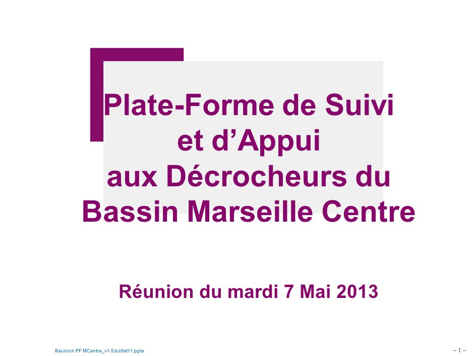 Plate-Forme de Suivi et d'Appui aux Décrocheurs du Bassin Marseille Centre Réunion du mardi 7 Mai 2013