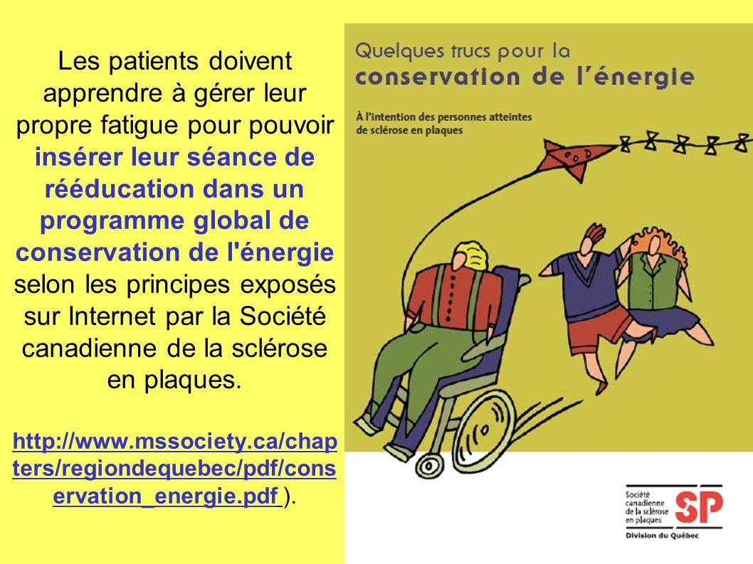 Les patients doivent apprendre à gérer leur propre fatigue pour pouvoir insérer leur séance de rééducation dans un programme global de conservation de l énergie selon les principes exposés sur Internet par la Société canadienne de la sclérose en plaques.