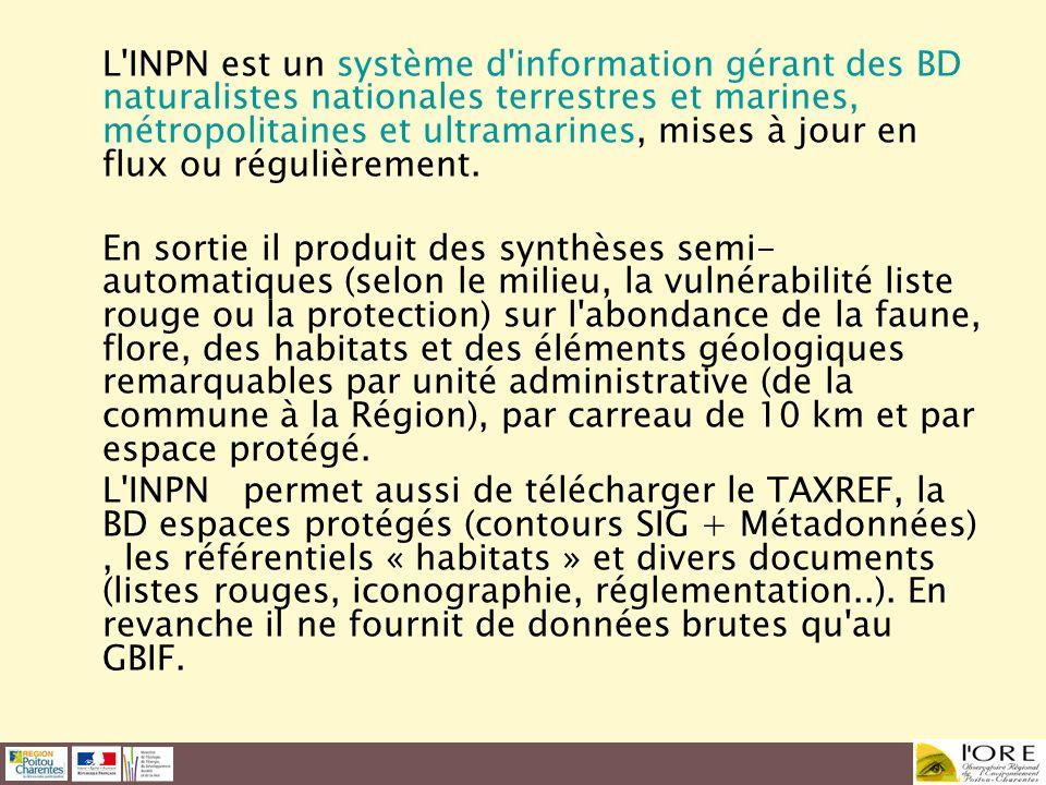 L INPN est un système d information gérant des BD naturalistes nationales terrestres et marines, métropolitaines et ultramarines, mises à jour en flux ou régulièrement.