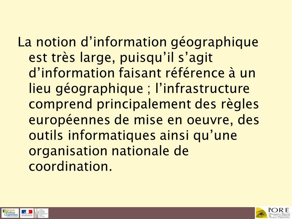 La notion d'information géographique est très large, puisqu'il s'agit d'information faisant référence à un lieu géographique ; l'infrastructure comprend principalement des règles européennes de mise en oeuvre, des outils informatiques ainsi qu'une organisation nationale de coordination.