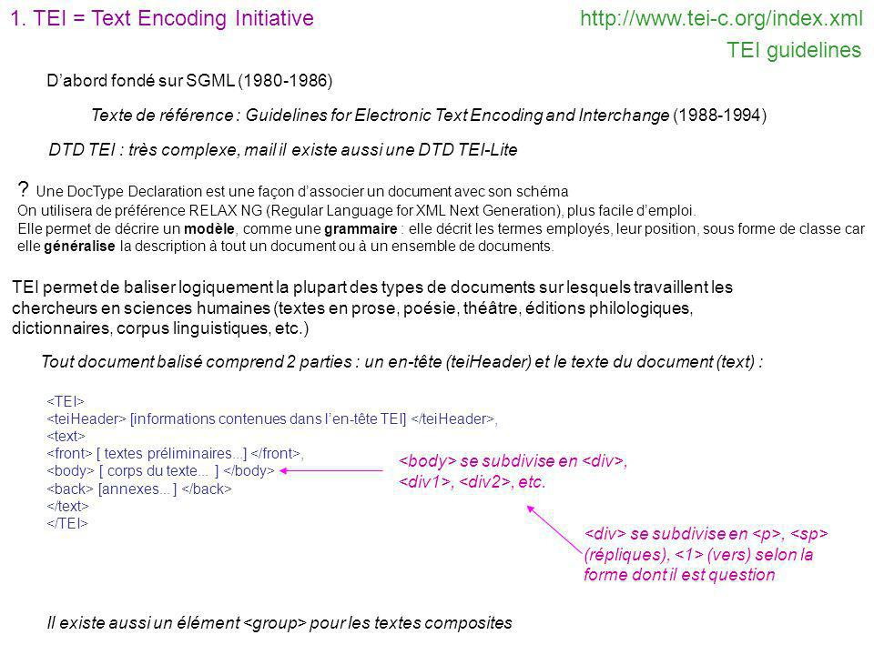 1. TEI = Text Encoding Initiative http://www.tei-c.org/index.xml