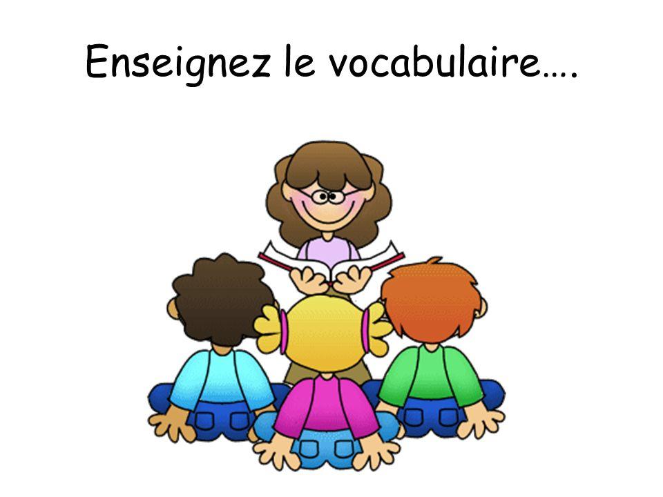 Enseignez le vocabulaire….
