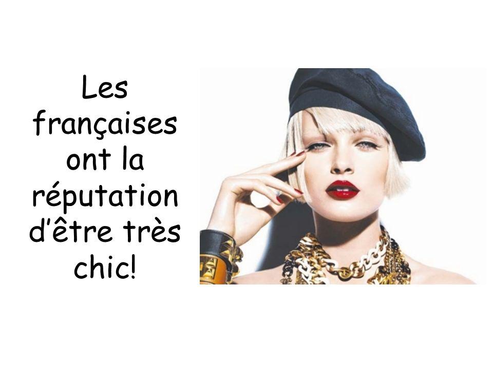 Les françaises ont la réputation d'être très chic!