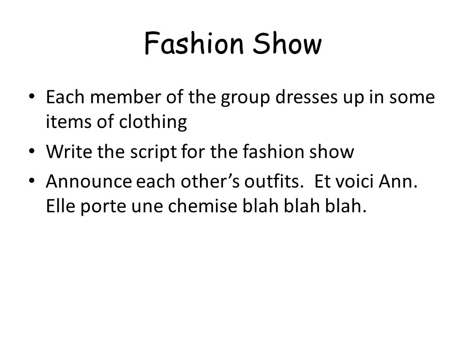 Fashion Show Each member of the group dresses up in some items of clothing. Write the script for the fashion show.
