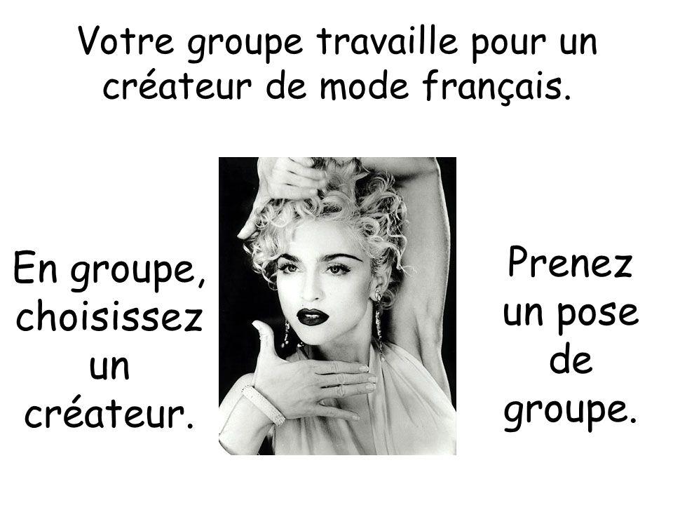 Votre groupe travaille pour un créateur de mode français.