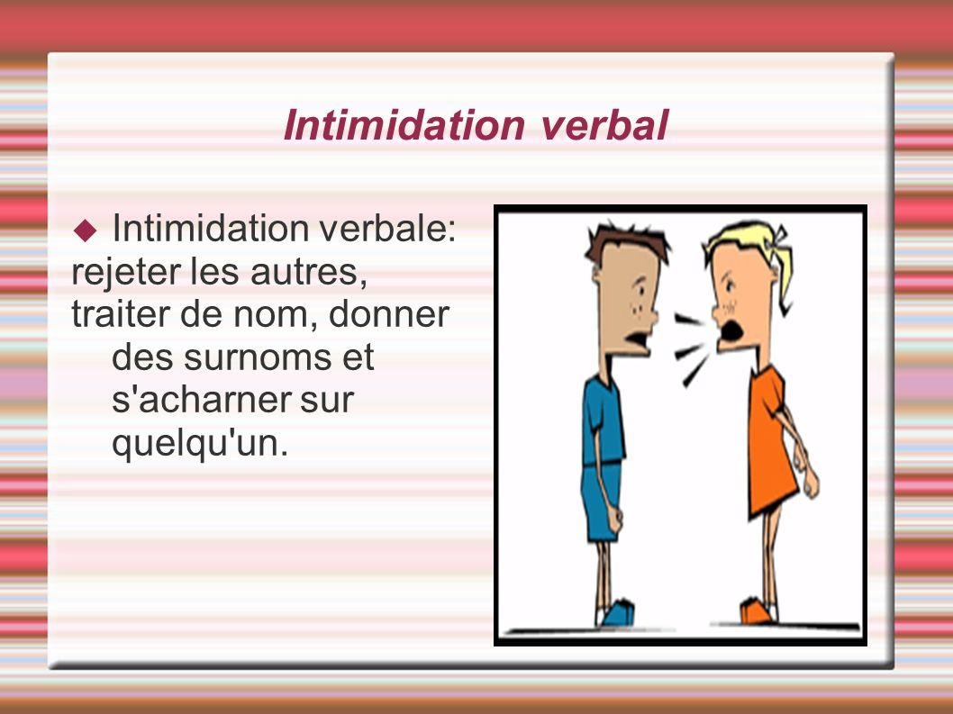 Intimidation verbal Intimidation verbale: rejeter les autres,