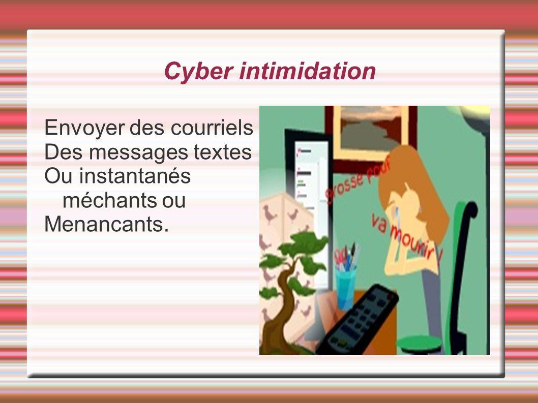 Cyber intimidation Envoyer des courriels Des messages textes